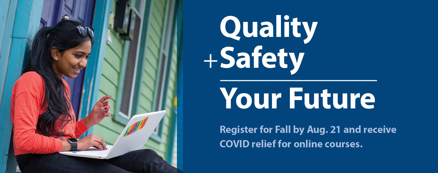 smiling young woman of color working on a laptop on the porch of a bright green painted house with bright blue trim. Text states Quality plus Safety equals Your Future, register for fall by August 21 and receive COVID relief
