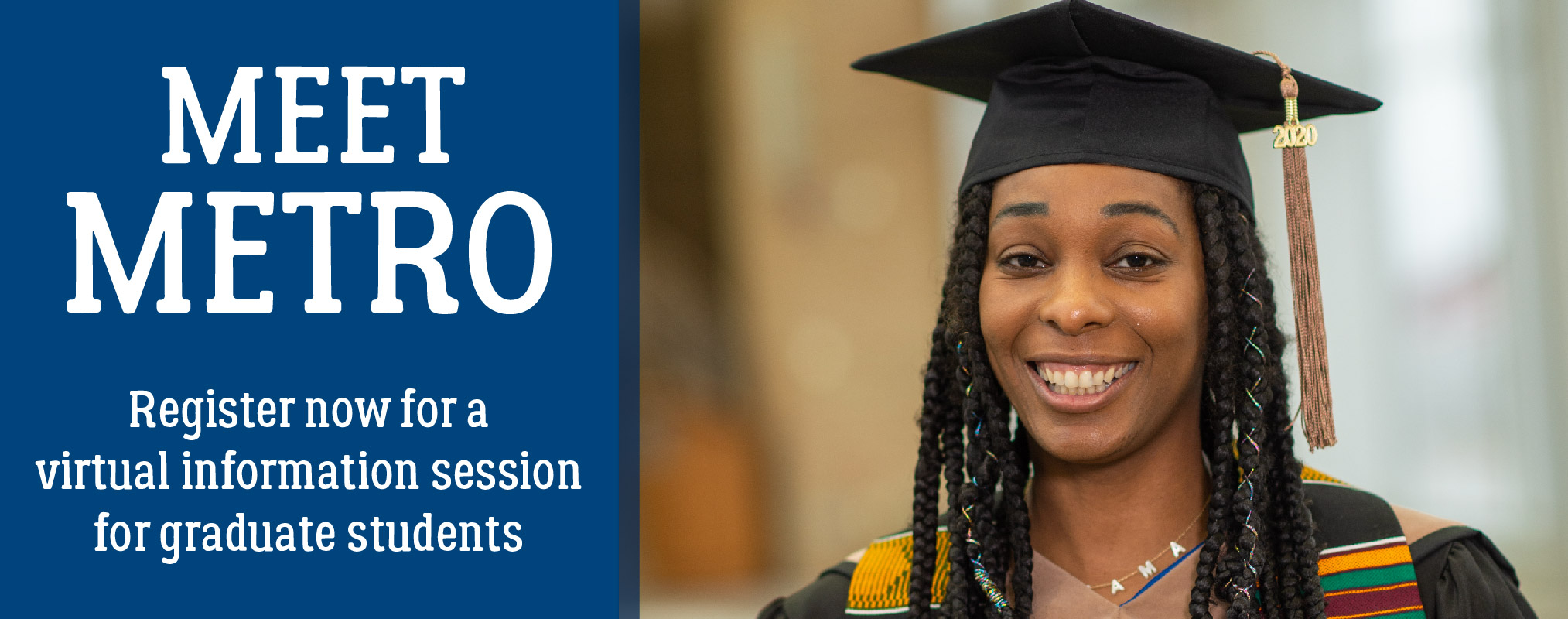 text on left, Meet Metro Register now for a virtual information session for graduate students, with a photo of a smiling female of color graduate