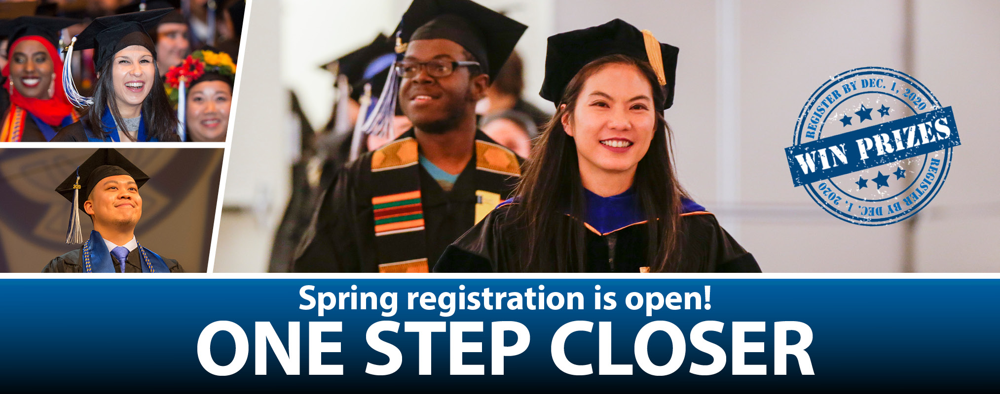 ONE STEP CLOSER, Spring registration is open! three photographs of happy graduates with a stamp saying WIN PRIZES, register before December 1, 2020