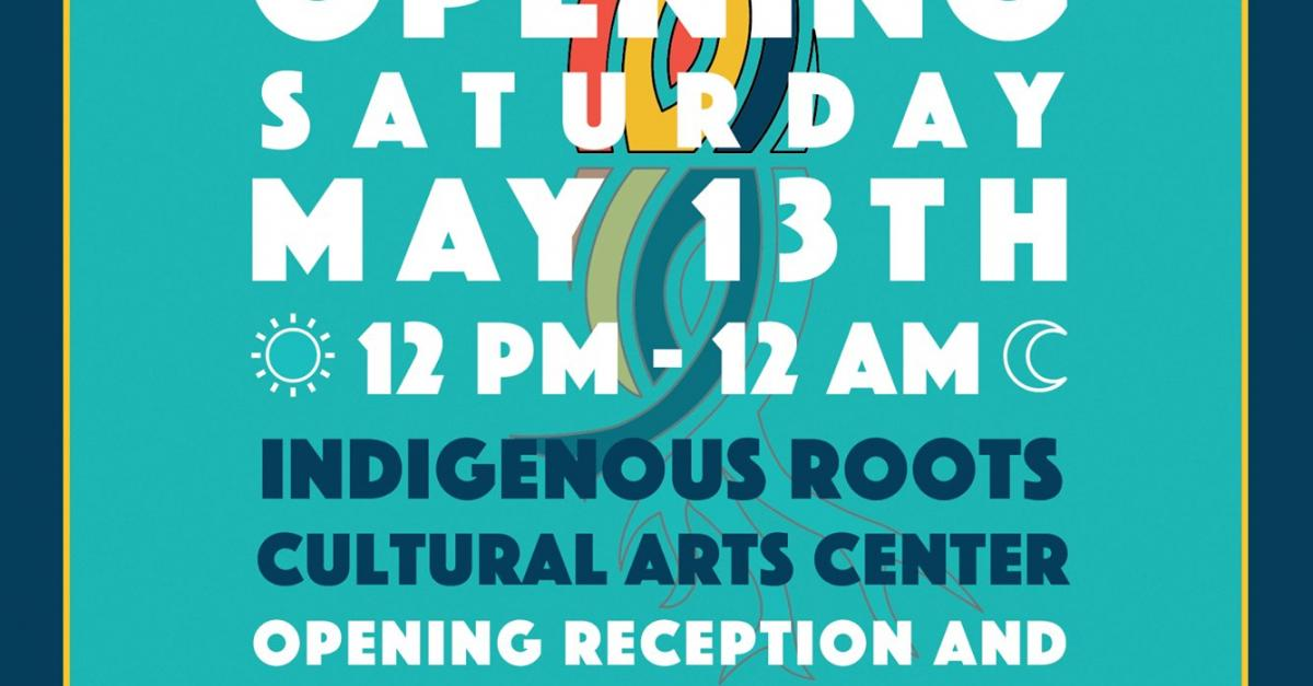 May 11-13: Indigenous Roots Cultural Arts Center grand opening